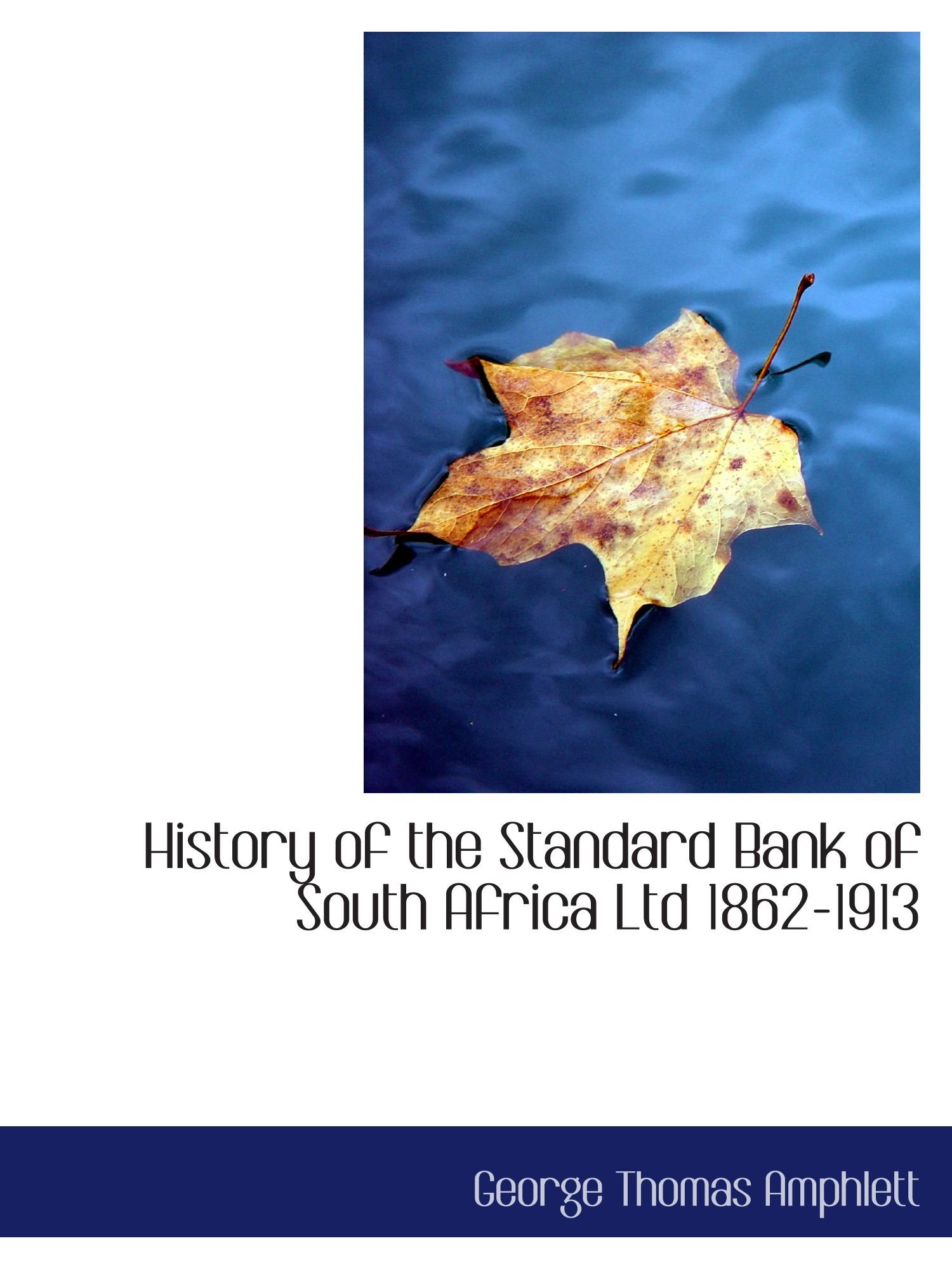 Read Online History of the Standard Bank of South Africa Ltd 1862-1913 pdf