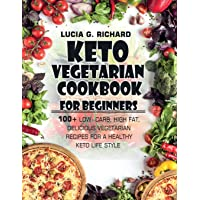 Keto Vegetarian Cookbook for Beginners: 100+ Low- Carb, High Fat, Delicious Vegetarian...