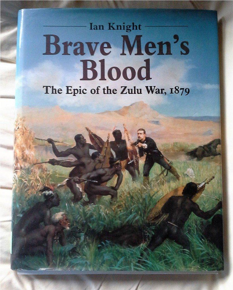 Download Brave Men's Blood: The Epic of the Zulu War, 1879 pdf epub