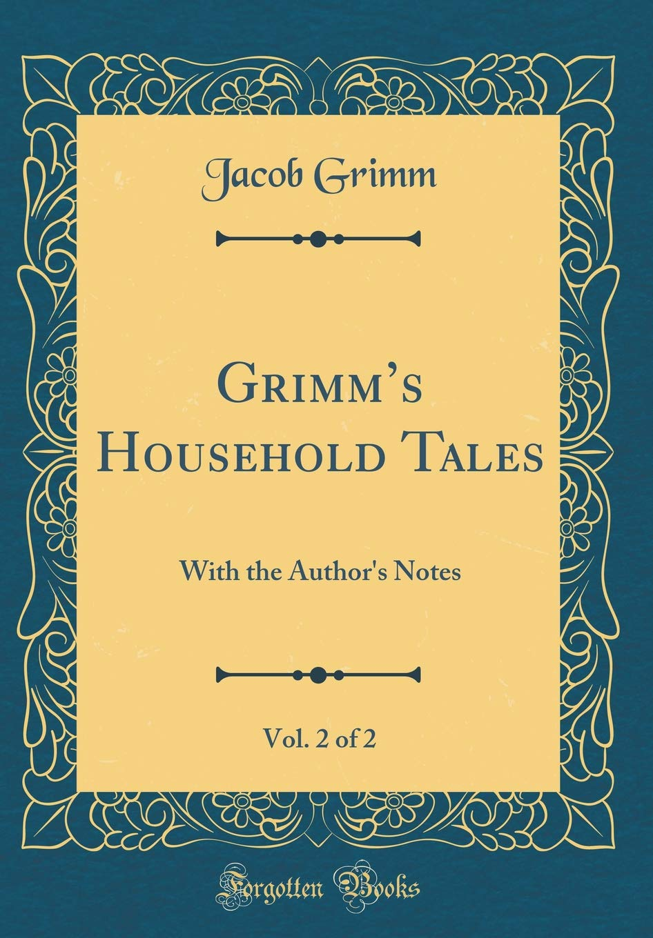 Read Online Grimm's Household Tales, Vol. 2 of 2: With the Author's Notes (Classic Reprint) pdf epub