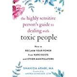 The Highly Sensitive Person's Guide to Dealing with Toxic People: How to Reclaim Your Power from Narcissists and Other Manipu