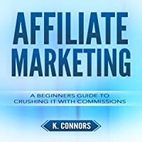 Affiliate Marketing: A Beginners Guide to Crushing It with Commissions