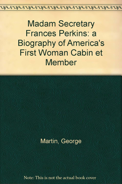 First Woman Cabinet Member Madam Secretary Frances Perkins A Biography Of Americas First