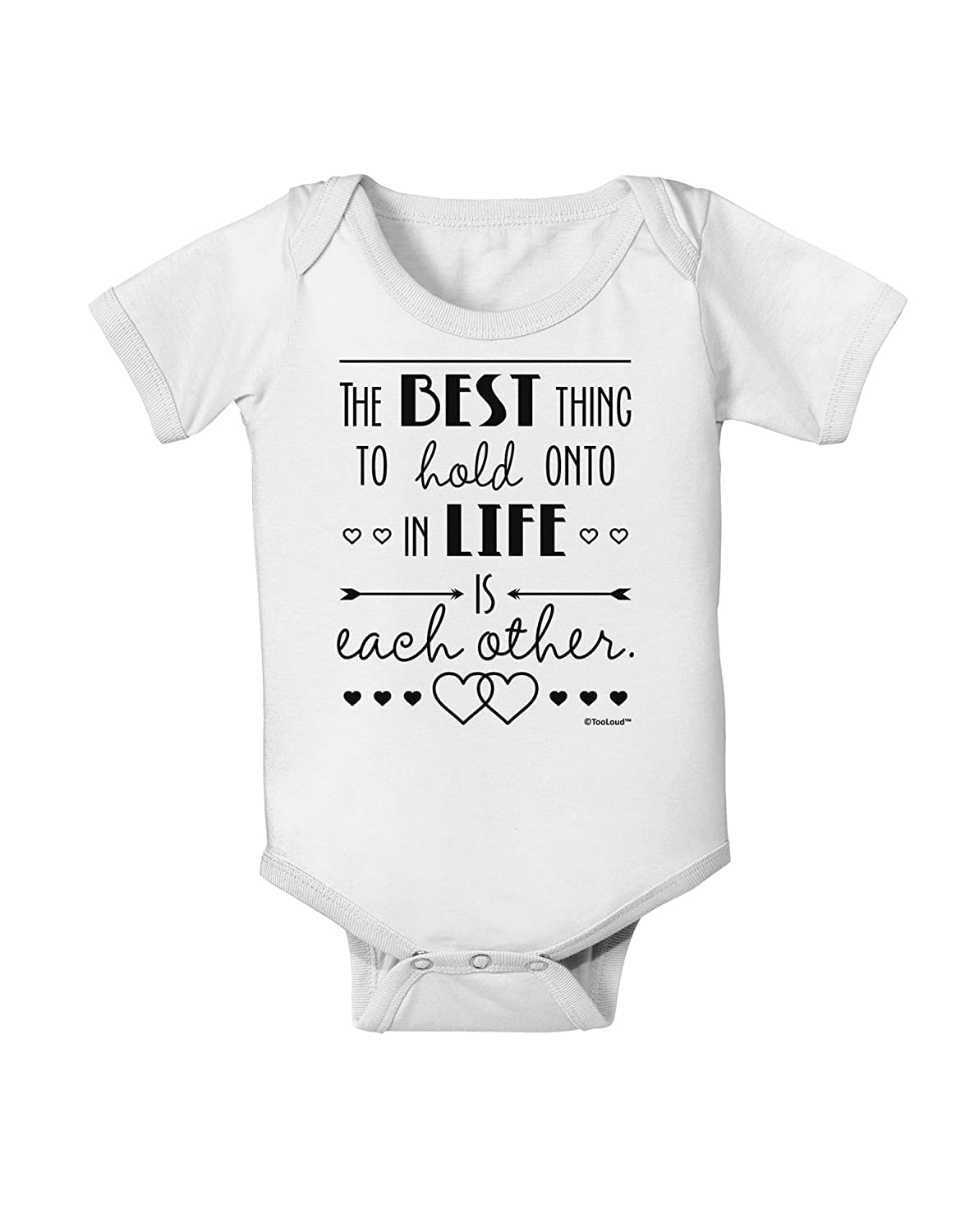 TooLoud The Best Thing to Hold onto in Life is Each Other Baby Romper Bodysuit