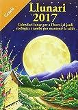 Llunari 2017: Calendari lunar per a l'hort i el jardí ecològics i també per mantenir la salut