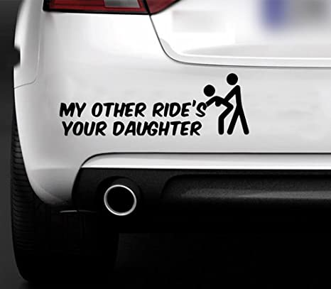 My Other Ride Is Your Daughter Decal JDM Funny Decal for Car Outdoors Windows