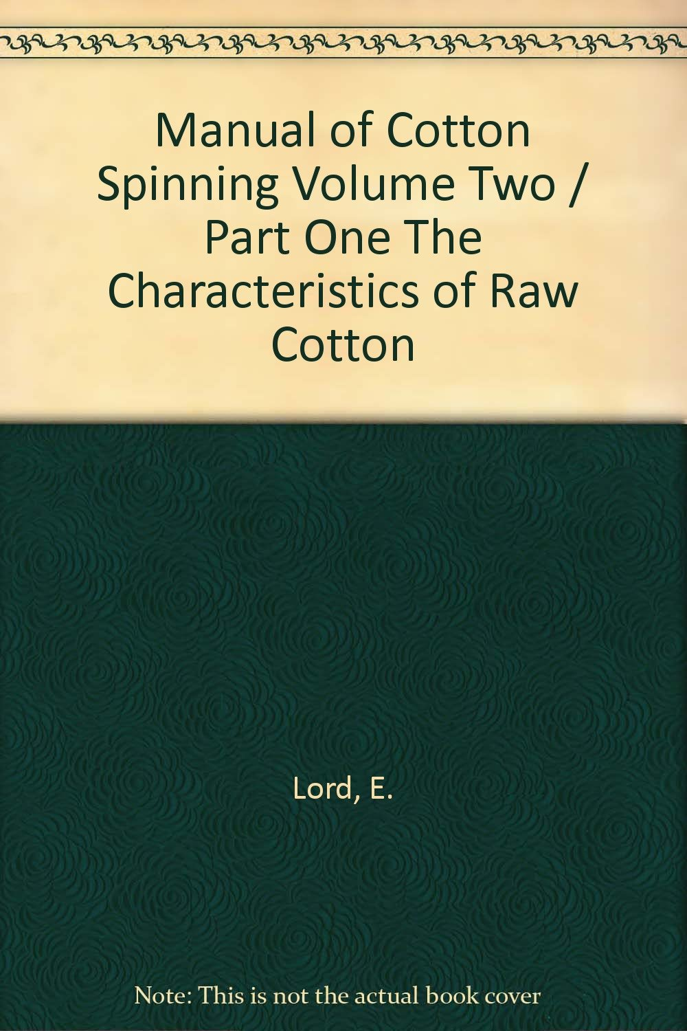 Manual of Cotton Spinning Volume Two / Part One -- The Characteristics of Raw Cotton
