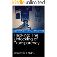 Hacking: The Unlocking of Transparency: Security is a myth...