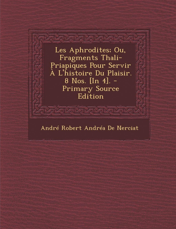 Download Les Aphrodites; Ou, Fragments Thali-Priapiques Pour Servir À L'histoire Du Plaisir. 8 Nos. [In 4]. (French Edition) pdf