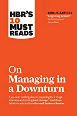 """HBR's 10 Must Reads on Managing in a Downturn (with bonus article """"Reigniting Growth"""" By Chris Zook and James Allen) Kindle Edition"""