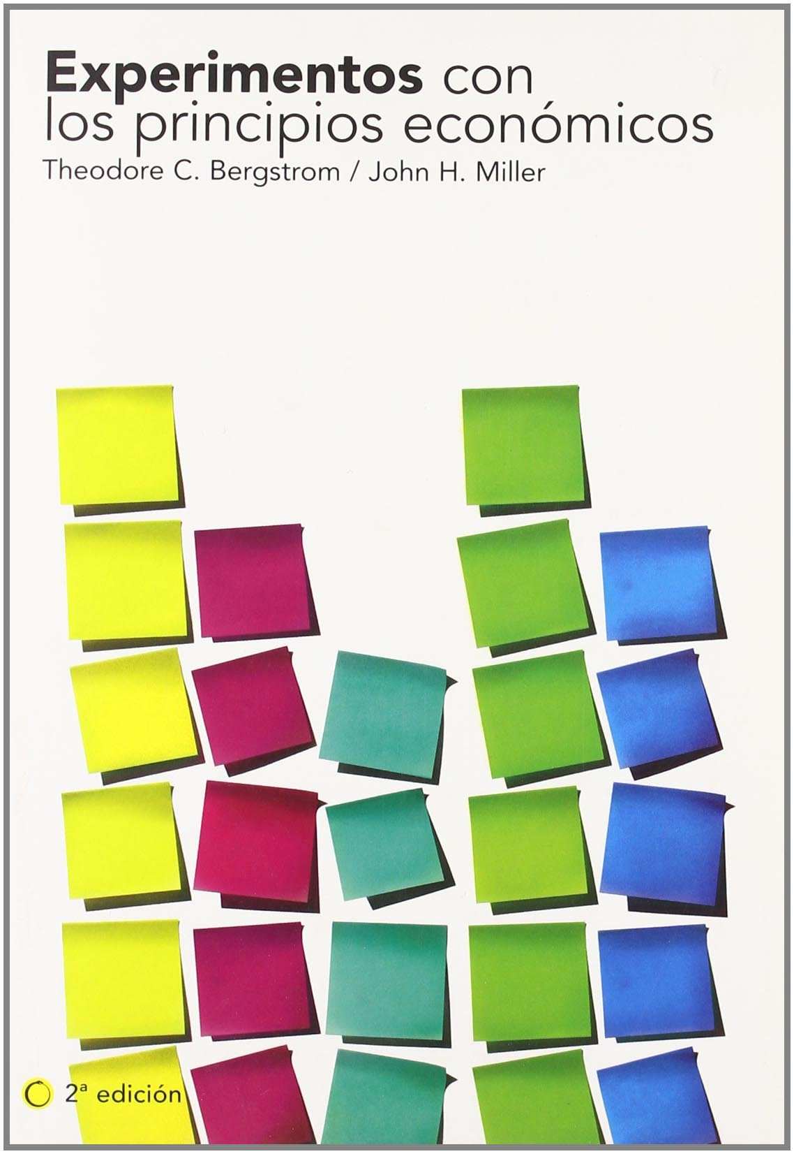 Experimentos con los principios económicos, 2ª ed. (Economía) Tapa blanda – 1 ene 2009 Theodore C. Bergstrom John H. Miller Esther Rabasco Antoni Bosch Editor