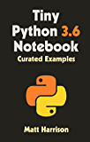 Tiny Python 3.6 Notebook: Curated Examples (Treading on Python)