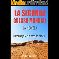 LA SEGUNDA GUERRA MUNDIAL, la novela: (Barbarroja y el Norte de África) (World War II nº 2)