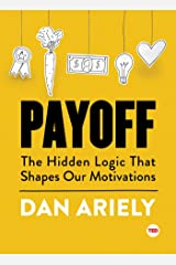 Payoff: The Hidden Logic That Shapes Our Motivations (TED Books) Kindle Edition