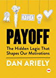 Payoff: The Hidden Logic That Shapes Our Motivations (TED Books) (English Edition)
