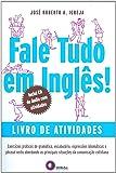 Fale Tudo em Inglês. Livro de Atividades. Exercícios Práticos de Gramática, Vocabulário, Expressões Idiomáticas e Phrasal Verbs Abordando as Principais Situações da Comunicação Cotidiana