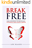 Break Free: The Courage to Reinvent Yourself and Your Career