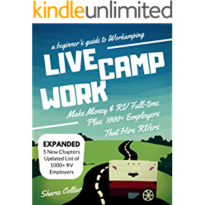Live Camp Work: How to Make Money While Living in an RV & Travel Full-time, Plus 1000+ Employers Who Hire RVers (A…