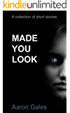 Made you look: A collection of short stories