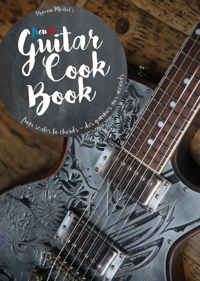 The Guitar Cook Book From Scales To Chords Romain Morlot