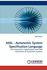 ASSL - Autonomic System Specification Language: A Framework for Specification and Code Generation of Autonomic Systems Paperback