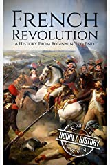 French Revolution: A History From Beginning to End (One Hour History Revolution Book 1) Kindle Edition