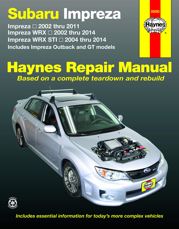 Subaru Impreza 2002 thru 2011, Impreza WRX 2002 thru 2014, Impreza WRX STI  2004 thru 2014 Haynes Repair Manual: Includes Impreza Outback and GT  Models: Editors of Haynes Manuals: 9781620921203: Amazon.com: BooksAmazon.com