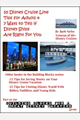 10 Disney Cruise Line Tips for Adults & 7 Ways to Tell if Disney Ships Are Right For You (Building Blocks for a Great Disney Vacation Book 3)