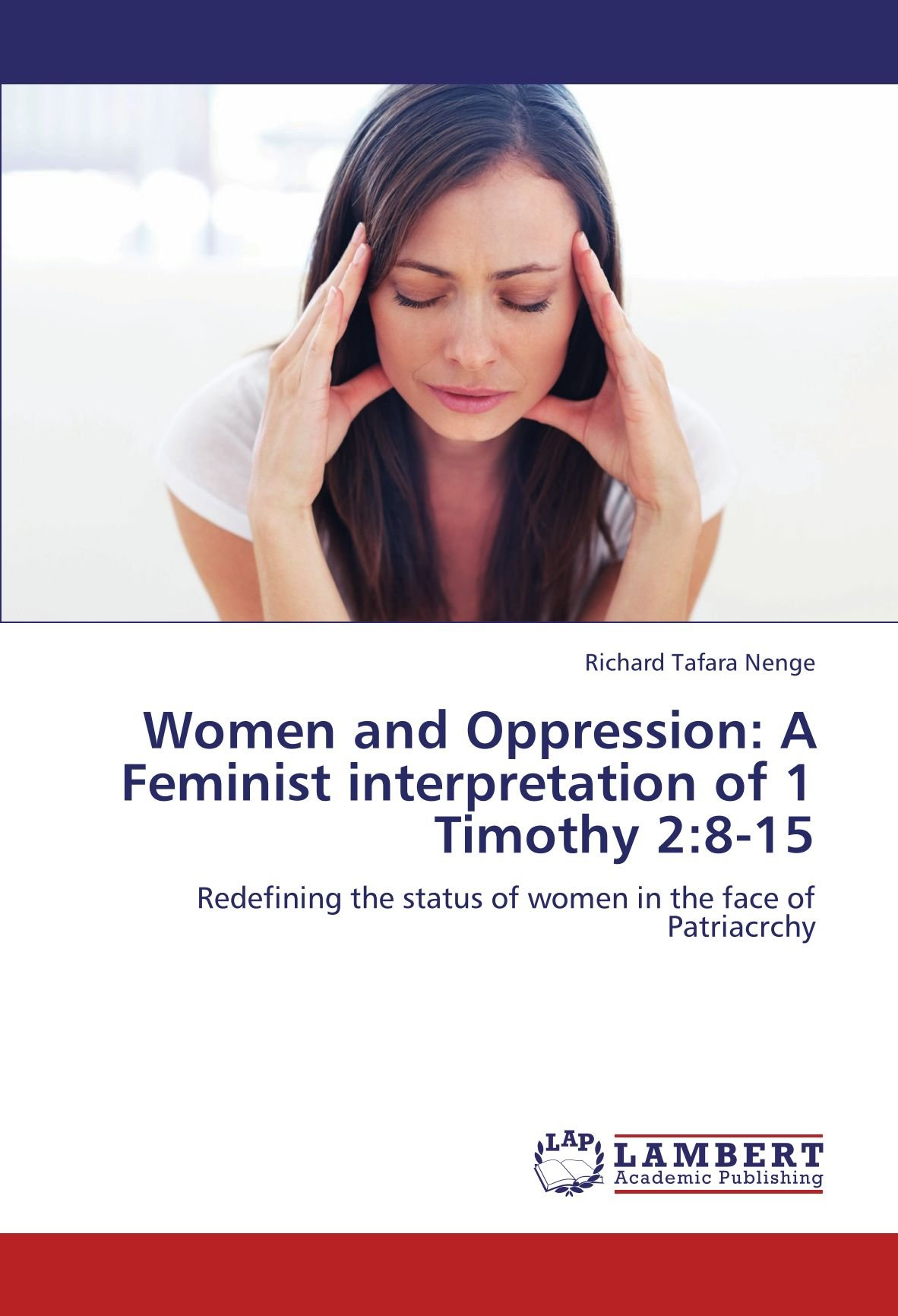 Download Women and Oppression: A Feminist interpretation of 1 Timothy 2:8-15: Redefining the status of women in the face of Patriacrchy PDF