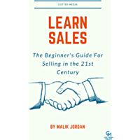 Learn Sales: The Beginner's Guide For Selling in the 21st Century (English Edition)