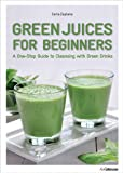 Green Juices for Beginners: A One-Stop Guide to Cleansing your Body