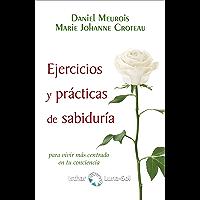 Ejercicios y Prácticas de sabiduría:: para vivir más centrado en tu conciencia