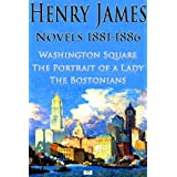 Henry James: Novels 1881-1886: Washington Square, The Portrait of a Lady, The Bostonians