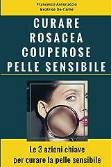 Curare Rosacea Couperose e Pelle Sensibile: Le 3 azioni chiave per curare la pelle sensibile (Benessere e cura della pelle Vol. 2) (Italian Edition) Kindle Edition