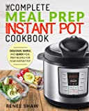 Meal Prep Instant Pot Cookbook: The Complete Meal Prep Instant Pot Cookbook | Delicious, Simple, and Quick Meal Prep Recipes For Your Instant Pot (Electric Pressure Cooker Cookbook)