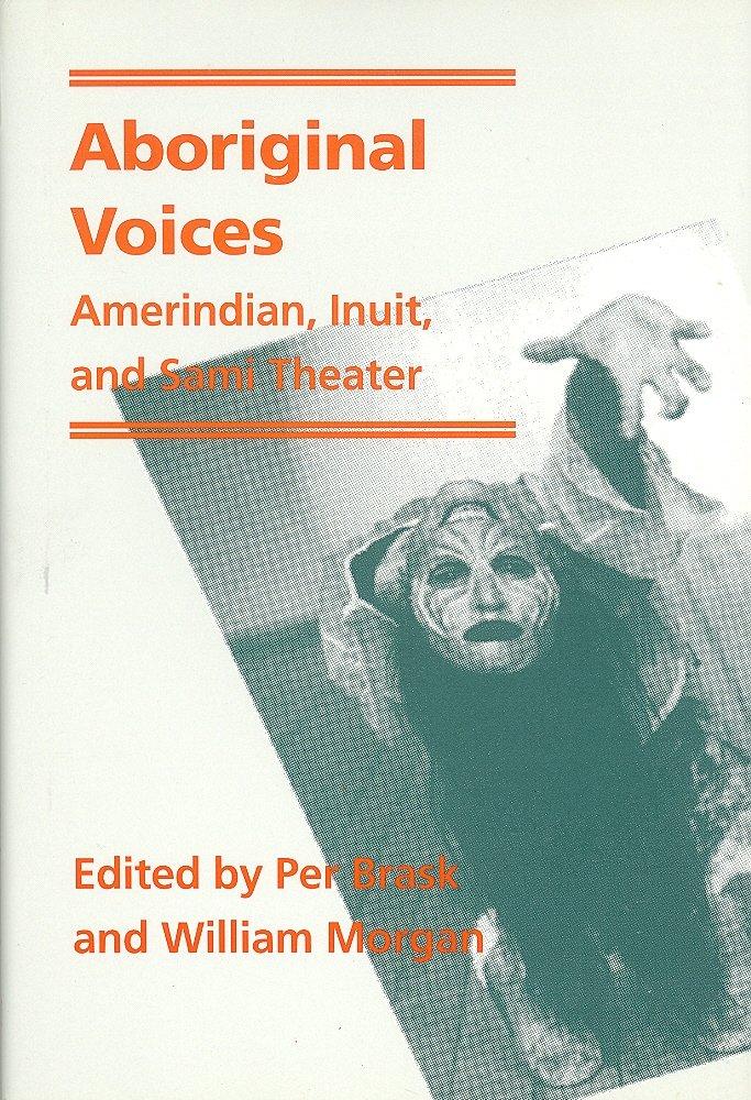 Aboriginal Voices: Amerindian, Inuit, and Sami Theater (PAJ Books)