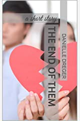 The End of Them: a short story Kindle Edition