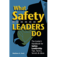 What Safety Leaders Do  - - The Insider's Handbook for Safety Leadership Tips, Tactics, Secrets & Ideas