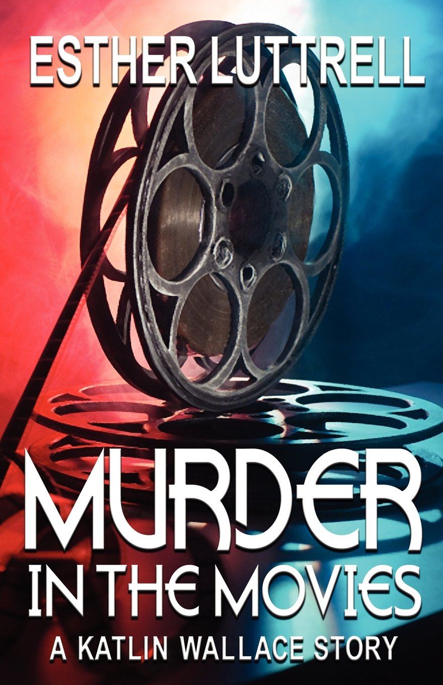 Murder in the Movies (A Katlin Wallace Mystery Book 1)
