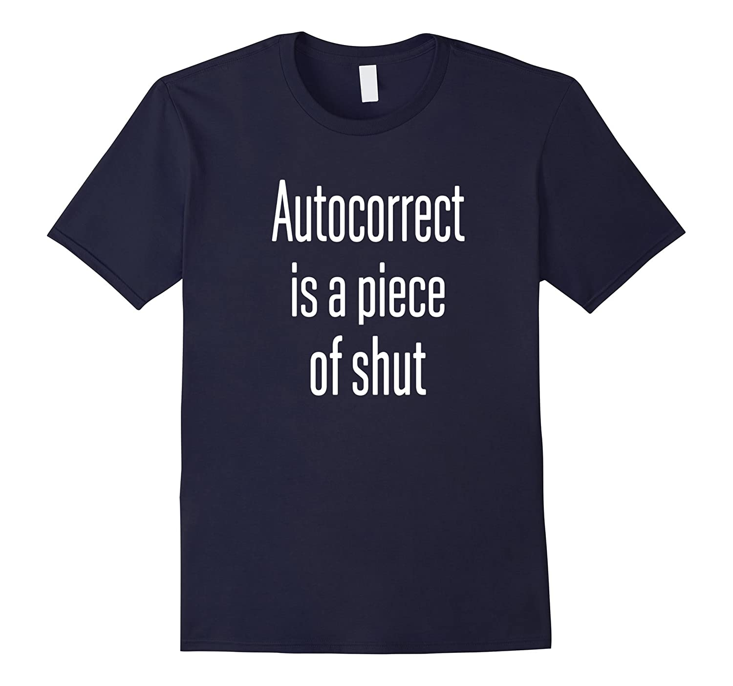 Autocorrect Is Piece Of Shut T-Shirt Grammar Nazi T-shirt-Art