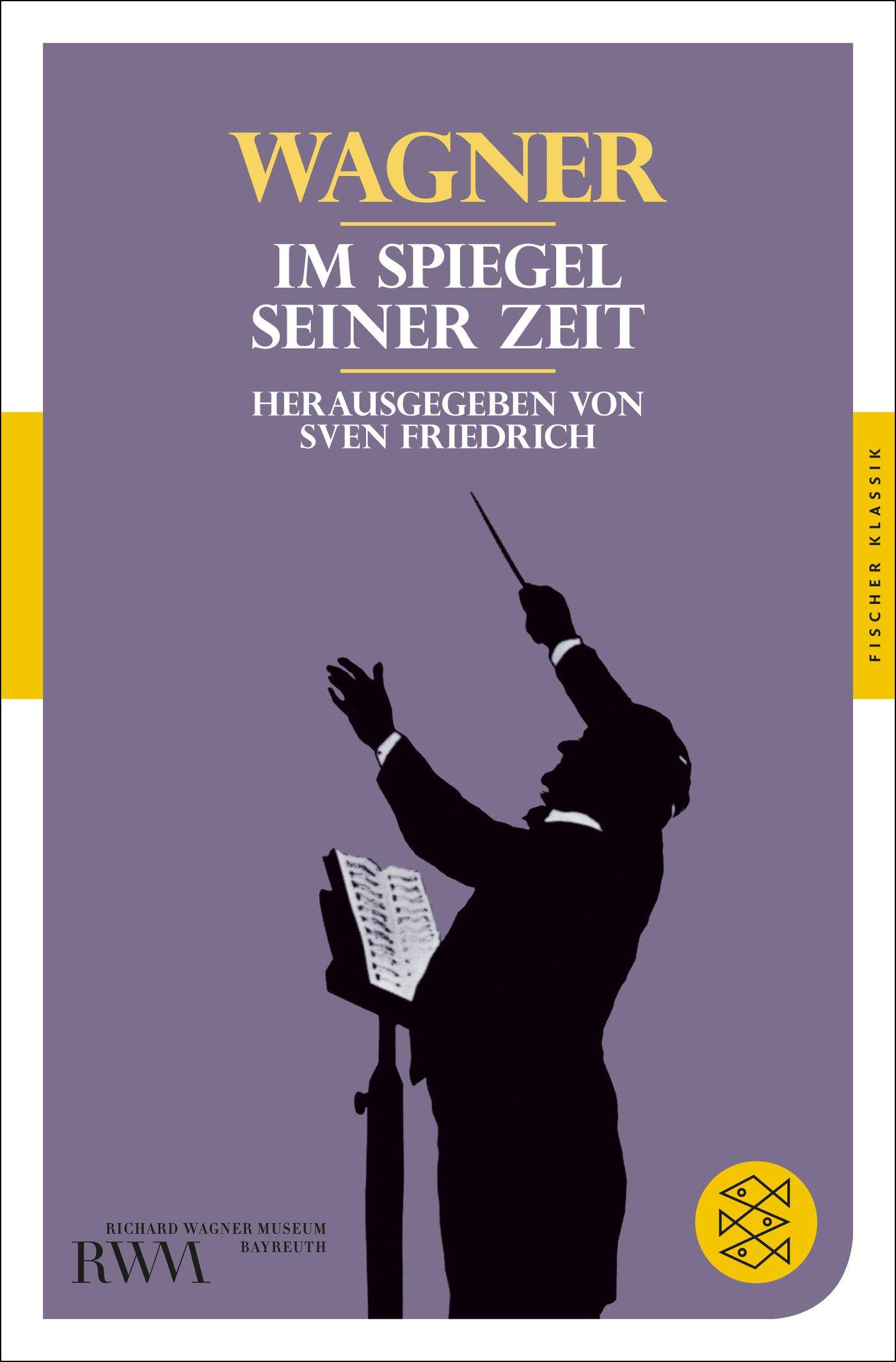 Wagner: Im Spiegel seiner Zeit (Fischer Klassik)