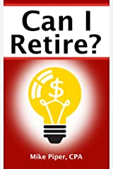 Can I Retire?: How Much Money You Need to Retire and How to Manage Your Retirement Savings, Explained in 100 Pages or Less Kindle Edition