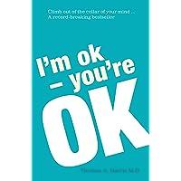 I'm Ok, You're Ok: A practical guide to Transactional Analysis