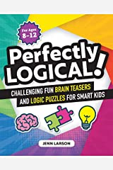 Perfectly Logical!: Challenging Fun Brain Teasers and Logic Puzzles for Smart Kids Paperback