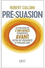 PRÉ-SUASION: Une méthode révolutionnaire pour influencer et persuader (DévPer t. 1) (French Edition) Kindle Edition