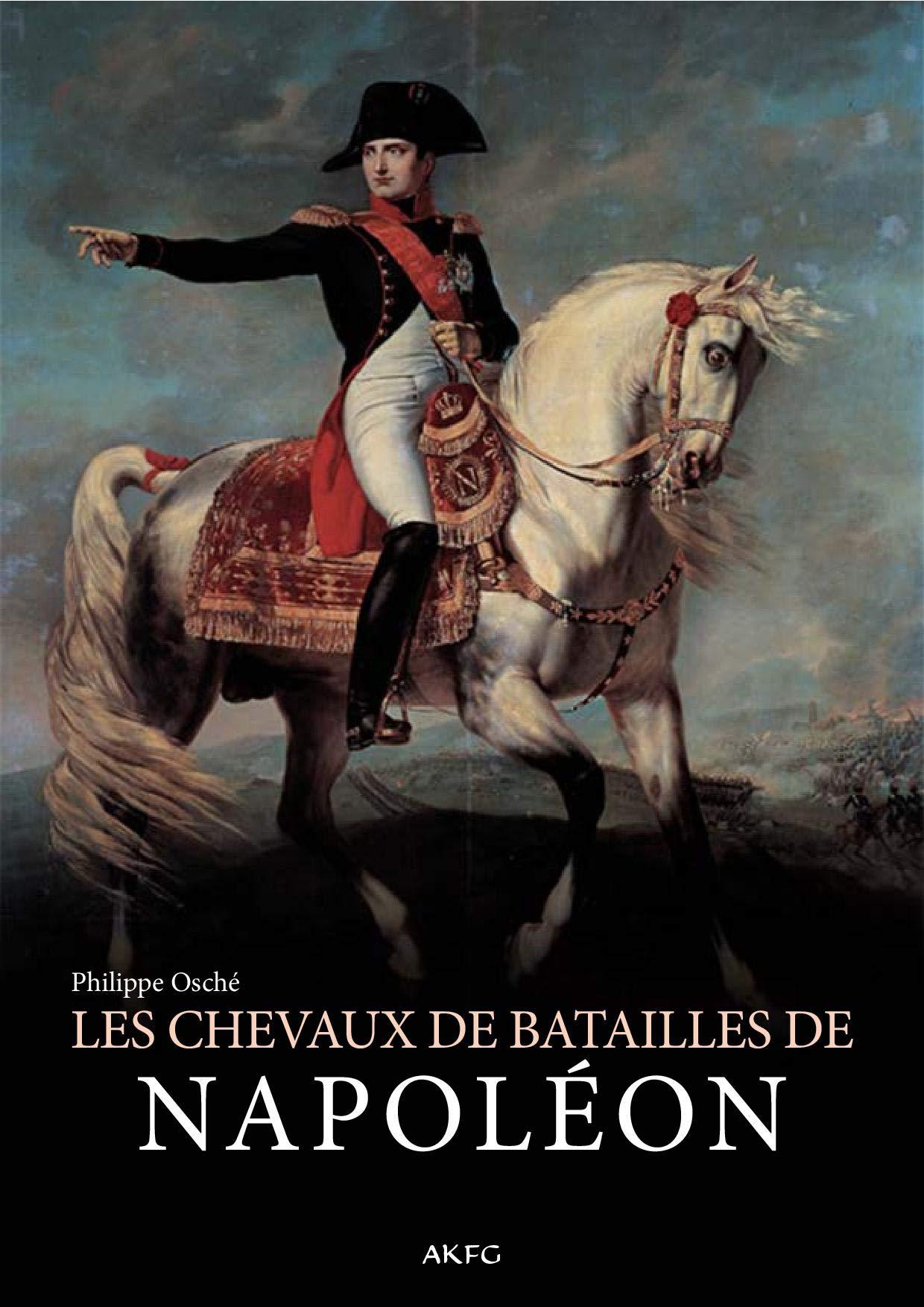 Les chevaux de batailles de Napoléon: Amazon.es: Osché, Philippe, Arnauld des Lions, Jérôme: Libros en idiomas extranjeros