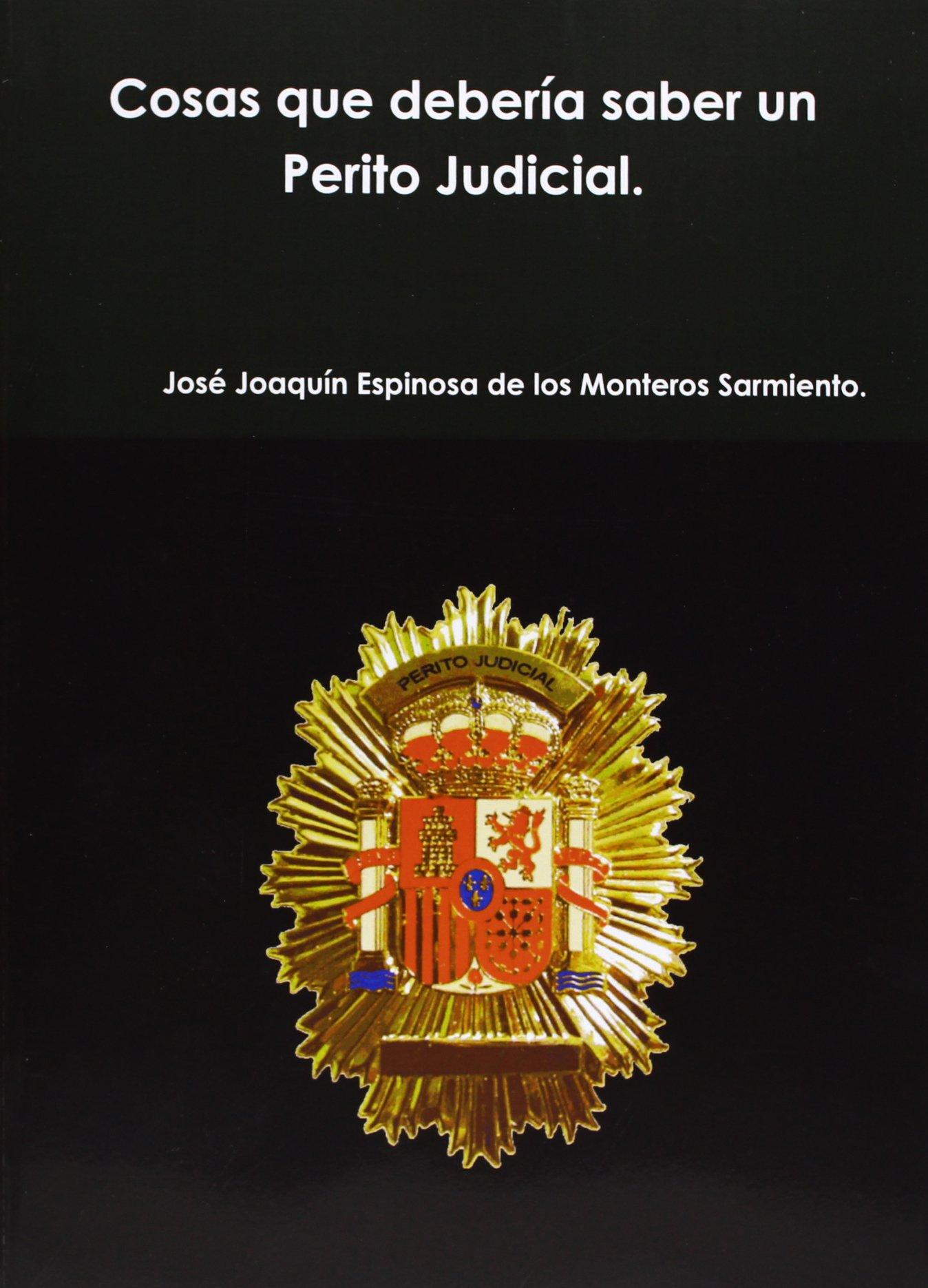 Cosas Que Debería Saber Un Perito Judicial. Cosas Que Deberia Saber Todo Perito  Judicial.: Amazon.es: José Joaquin Espinosa De Los Monteros Sarmiento: ...