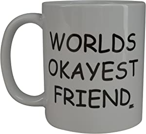 Rogue River Funny Coffee Mug Wolds Okayest Friend Novelty Cup Great Gift Idea For Office Gag White Elephant Gift Humor BFF Best Friend (Friend)