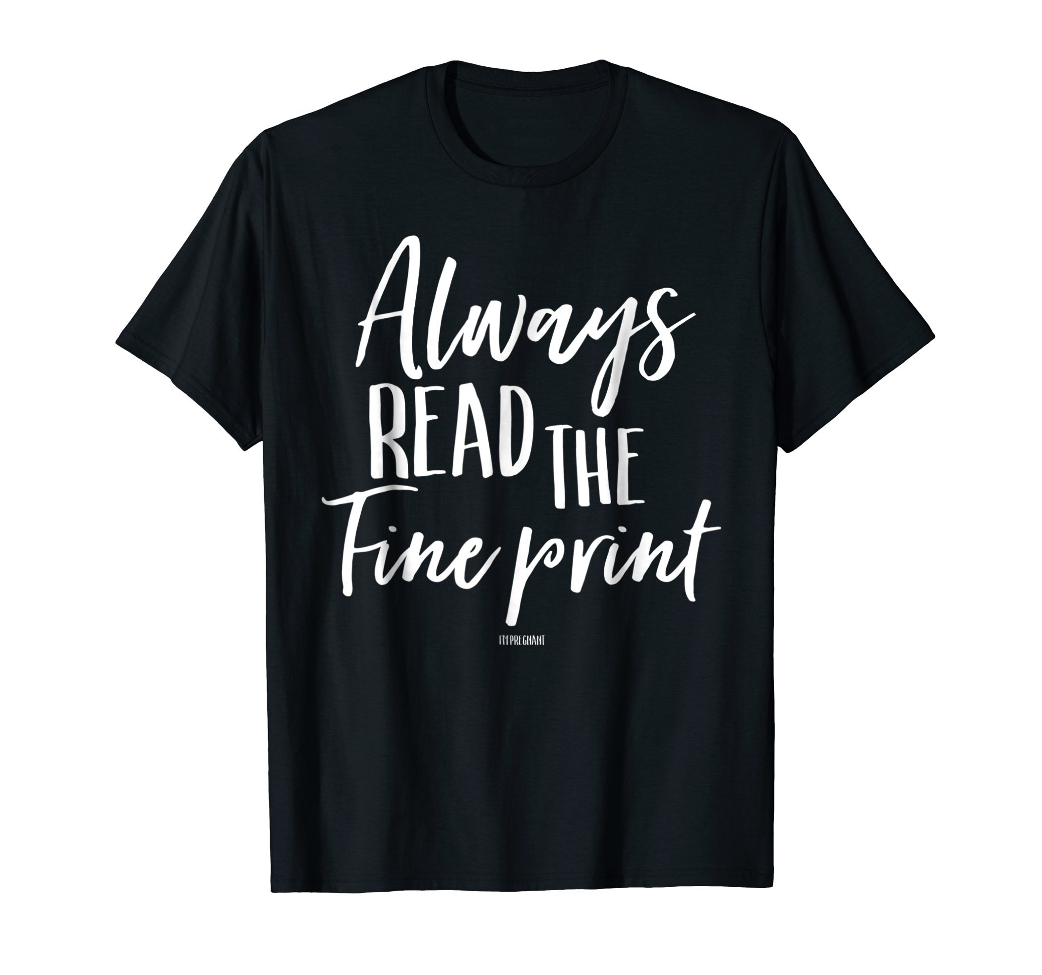 Always Read The Fine Print I'm Pregnant Shirt Announcement by Big News Pregnancy Announcement Threads (Image #1)