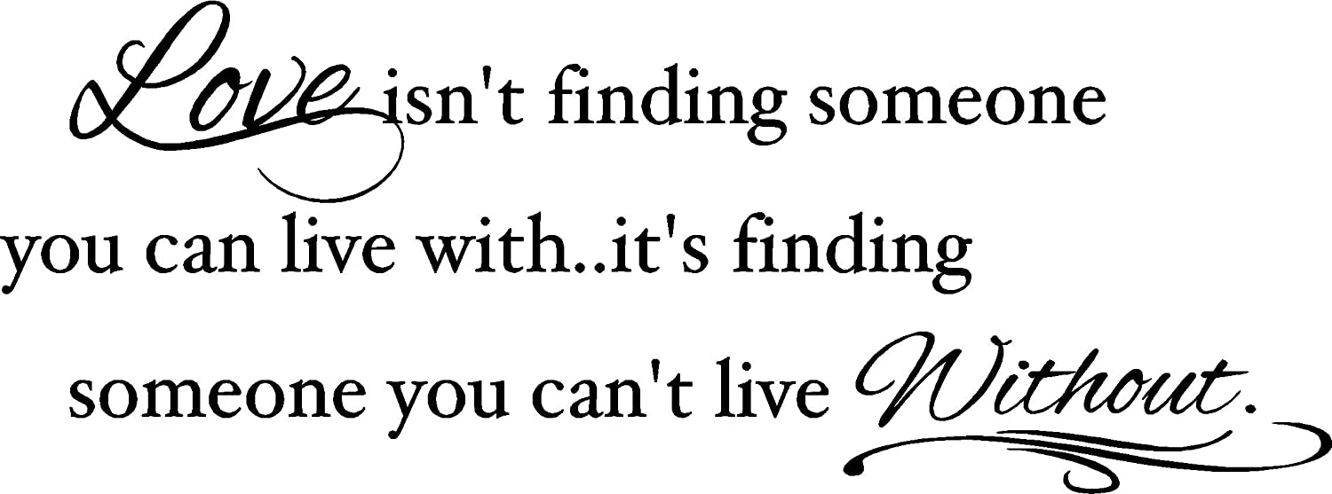 Amazon Love isn t finding someone you can live with s finding someone you can t live without wall quotes sayings vinyl decal art Home & Kitchen